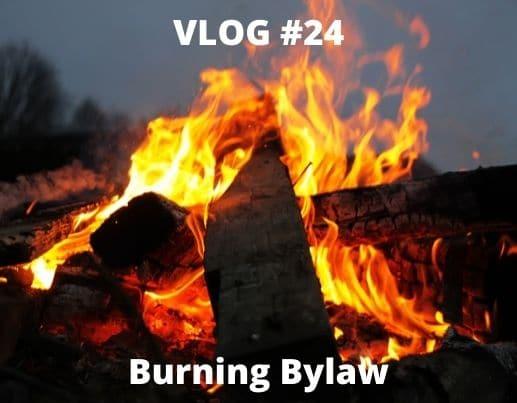 VLOG #24 – Opening Burning Bylaw